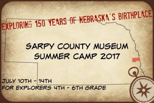 Exploring 150 Years of Nebraska's Birthplace - Summer Camp 2017 @ Sarpy County Museum | Bellevue | Nebraska | United States